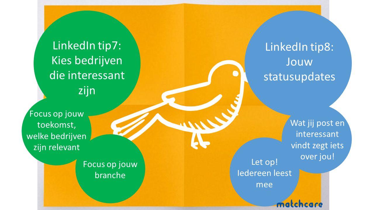 LinkedIn tip7: Kies bedrijven die interessant zijn Focus op jouw branche Focus op jouw toekomst, welke bedrijven zijn relevant LinkedIn tip8: Jouw statusupdates Let op.