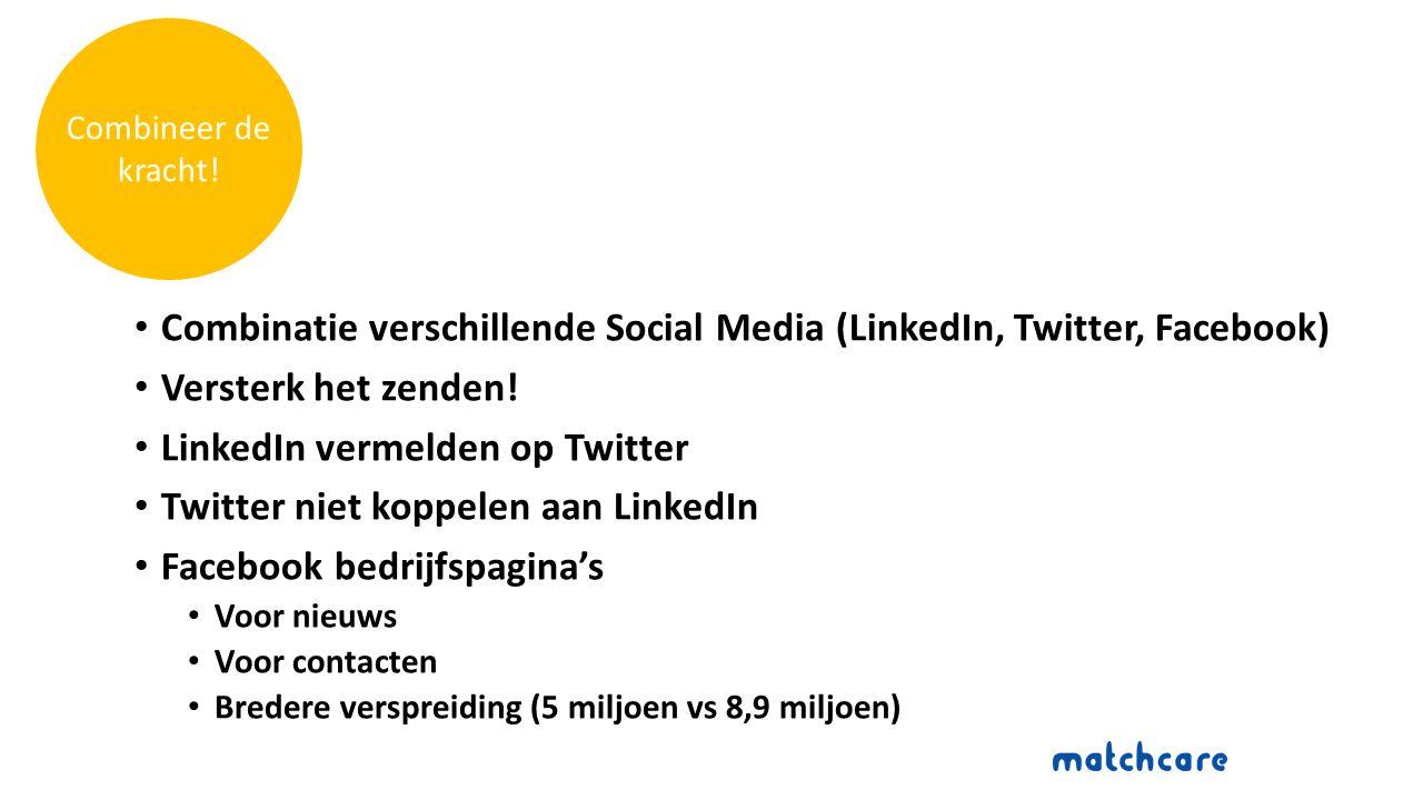 Combinatie verschillende Social Media (LinkedIn, Twitter, Facebook) Versterk het zenden.