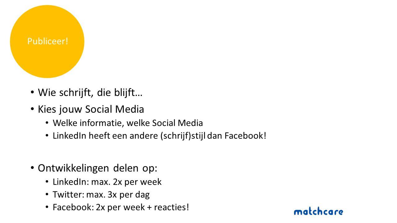 Wie schrijft, die blijft… Kies jouw Social Media Welke informatie, welke Social Media LinkedIn heeft een andere (schrijf)stijl dan Facebook.