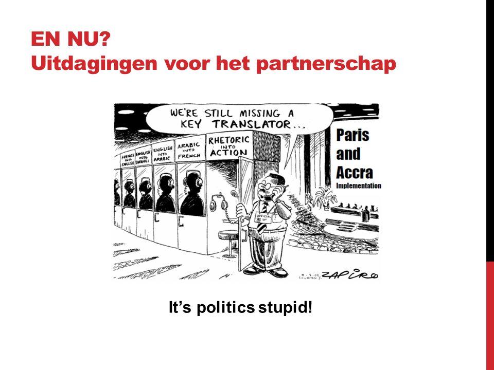 EN NU Uitdagingen voor het partnerschap It's politics stupid!