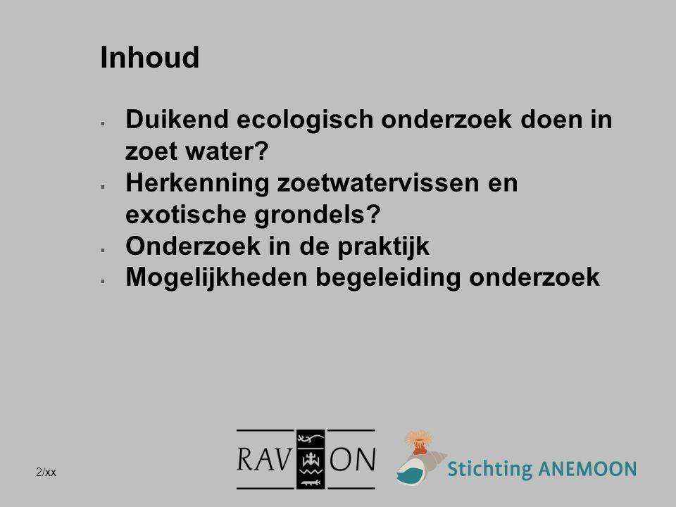 2/xx Inhoud  Duikend ecologisch onderzoek doen in zoet water?  Herkenning zoetwatervissen en exotische grondels?  Onderzoek in de praktijk  Mogeli