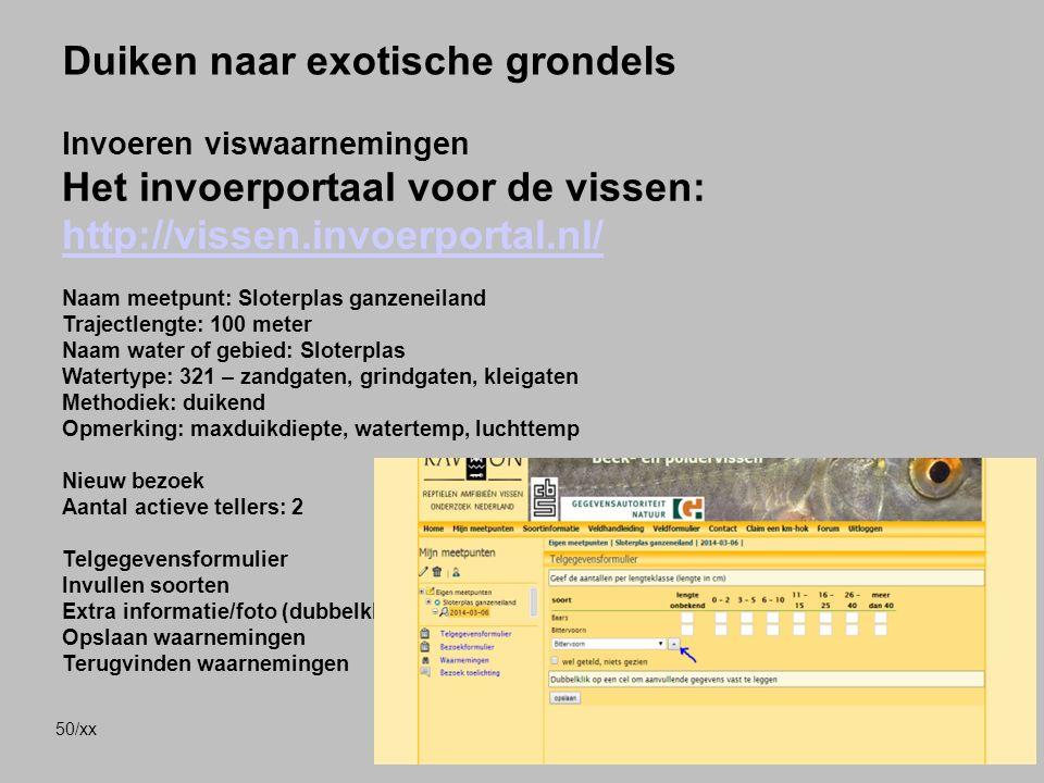 50/xx Duiken naar exotische grondels Invoeren viswaarnemingen Het invoerportaal voor de vissen: http://vissen.invoerportal.nl/ http://vissen.invoerpor