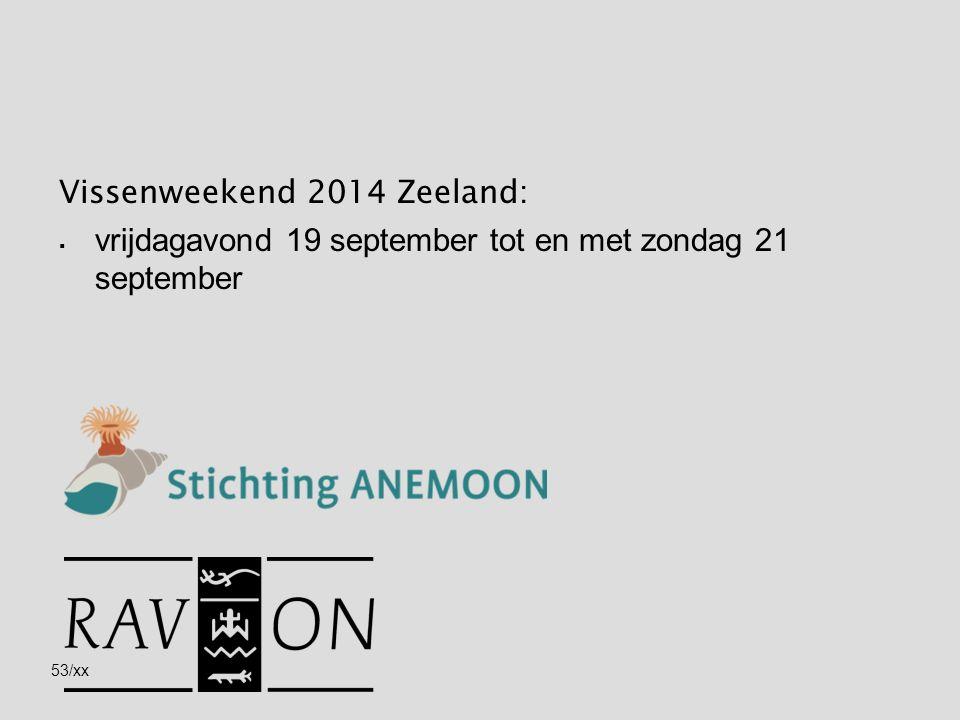 53/xx Vissenweekend 2014 Zeeland:  vrijdagavond 19 september tot en met zondag 21 september