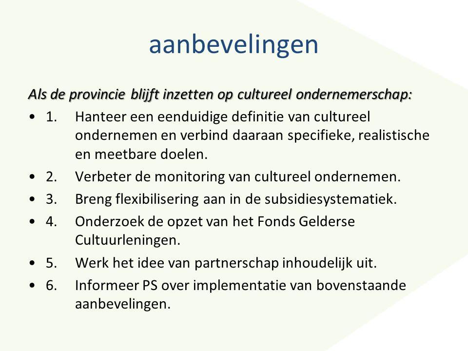 aanbevelingen Als de provincie blijft inzetten op cultureel ondernemerschap: 1. Hanteer een eenduidige definitie van cultureel ondernemen en verbind d