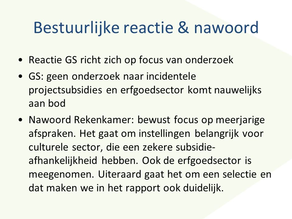 Bestuurlijke reactie & nawoord Reactie GS richt zich op focus van onderzoek GS: geen onderzoek naar incidentele projectsubsidies en erfgoedsector komt