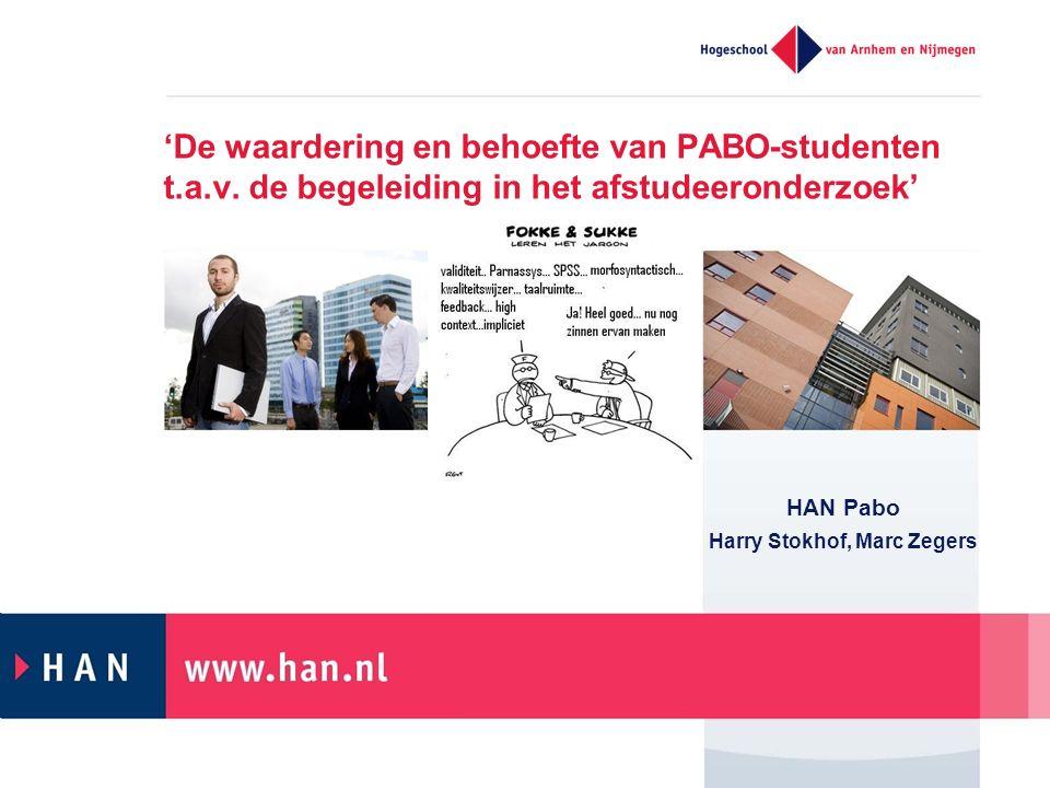 'De waardering en behoefte van PABO-studenten t.a.v. de begeleiding in het afstudeeronderzoek' HAN Pabo Harry Stokhof, Marc Zegers