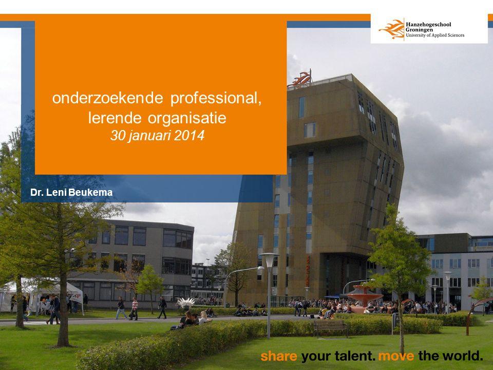 onderzoekende professional, lerende organisatie 30 januari 2014 Dr. Leni Beukema