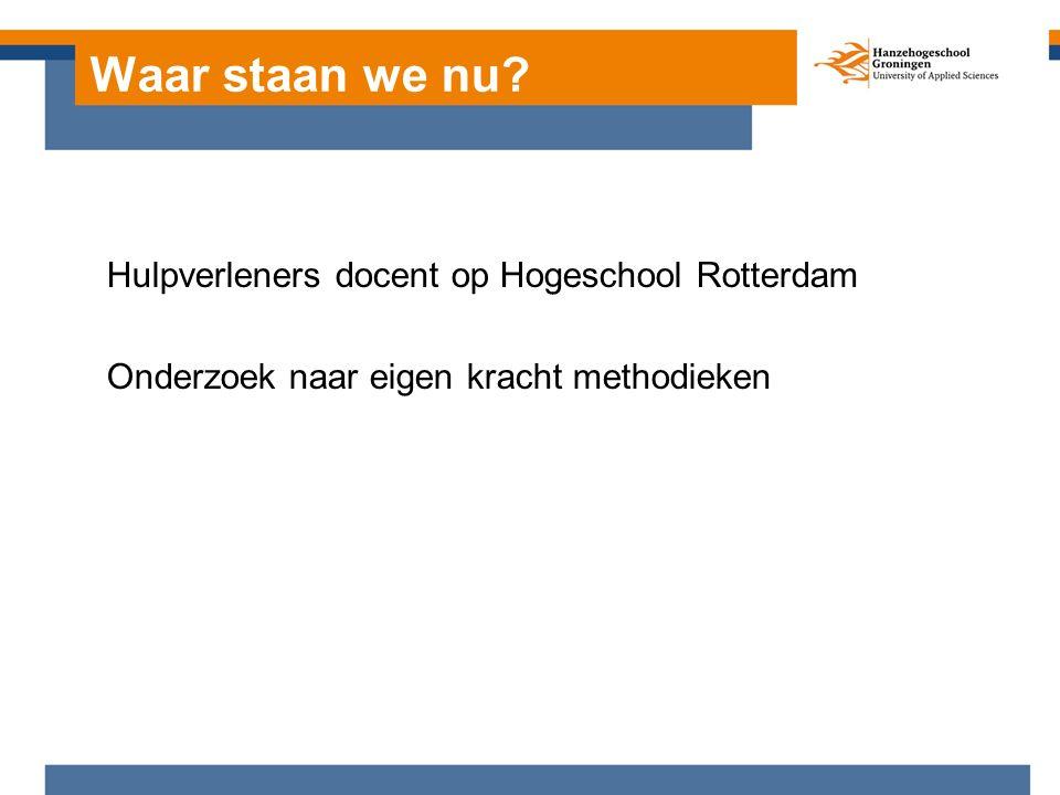 Hulpverleners docent op Hogeschool Rotterdam Onderzoek naar eigen kracht methodieken Waar staan we nu