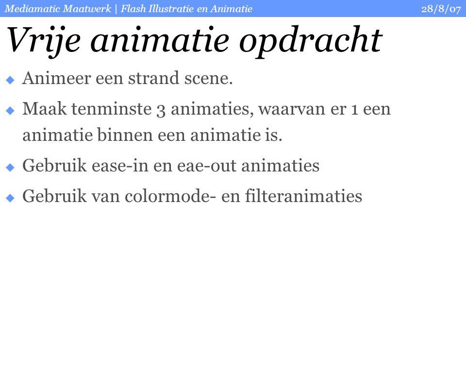 28/8/07Mediamatic Maatwerk | Flash Illustratie en Animatie Vrije animatie opdracht  Animeer een strand scene.