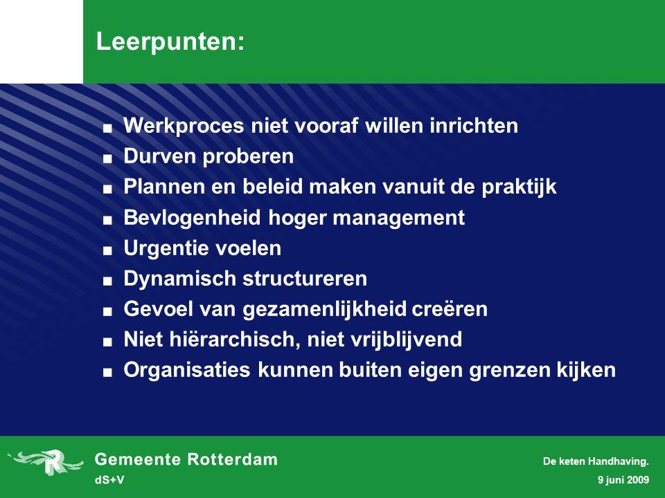 9 juni 2009 De keten Handhaving. Leerpunten:. Werkproces niet vooraf willen inrichten.