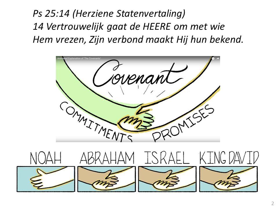 2 Ps 25:14 (Herziene Statenvertaling) 14 Vertrouwelijk gaat de HEERE om met wie Hem vrezen, Zijn verbond maakt Hij hun bekend.