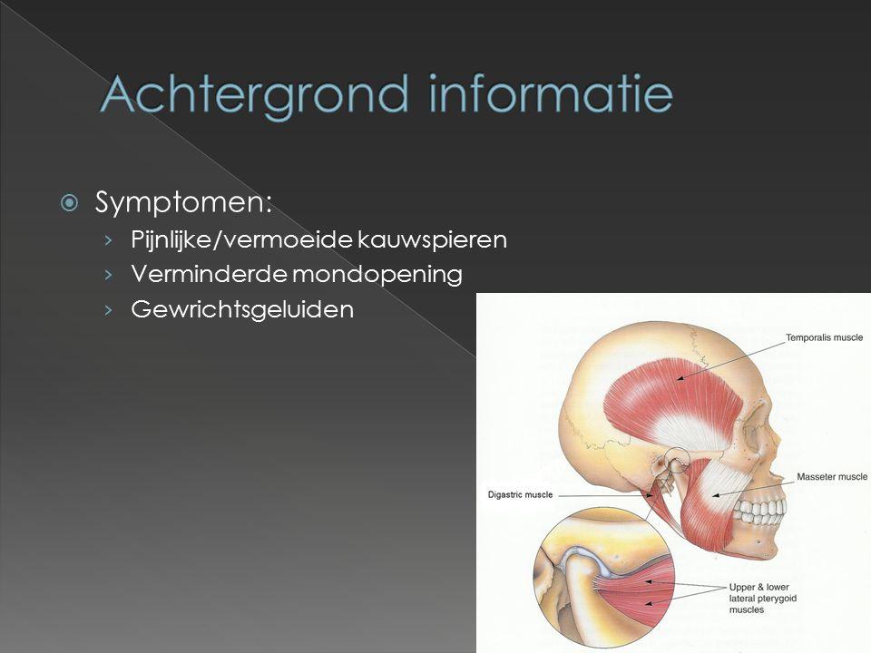  Symptomen: › Pijnlijke/vermoeide kauwspieren › Verminderde mondopening › Gewrichtsgeluiden