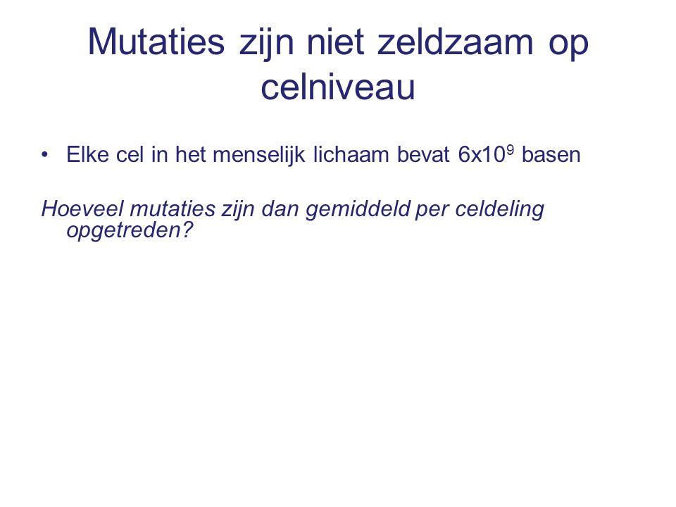 Elke cel in het menselijk lichaam bevat 6x10 9 basen Hoeveel mutaties zijn dan gemiddeld per celdeling opgetreden.
