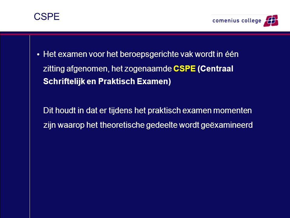 CSPE Het examen voor het beroepsgerichte vak wordt in één zitting afgenomen, het zogenaamde CSPE (Centraal Schriftelijk en Praktisch Examen) Dit houdt in dat er tijdens het praktisch examen momenten zijn waarop het theoretische gedeelte wordt geëxamineerd