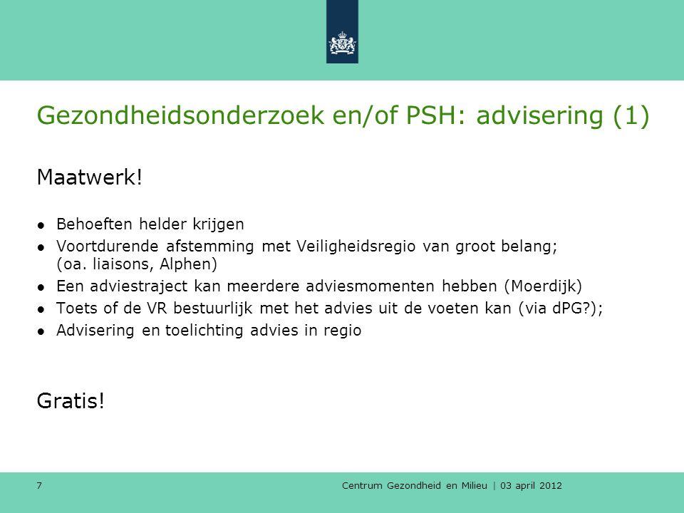 Centrum Gezondheid en Milieu | 03 april 2012 7 Gezondheidsonderzoek en/of PSH: advisering (1) Maatwerk.