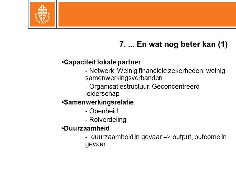 7.... En wat nog beter kan (1) Capaciteit lokale partner - Netwerk: Weinig financiële zekerheden, weinig samenwerkingsverbanden - Organisatiestructuur