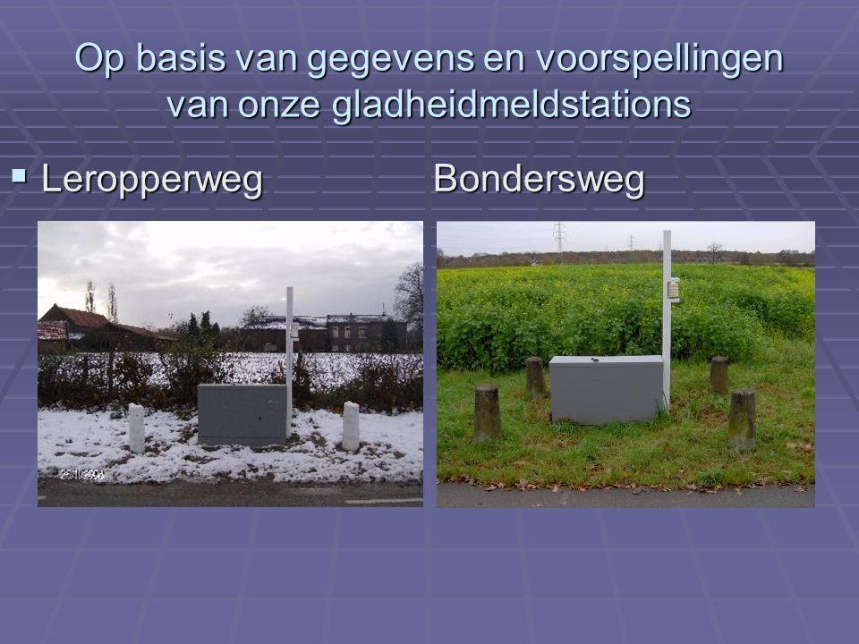 Op basis van gegevens en voorspellingen van onze gladheidmeldstations  Leropperweg Bondersweg