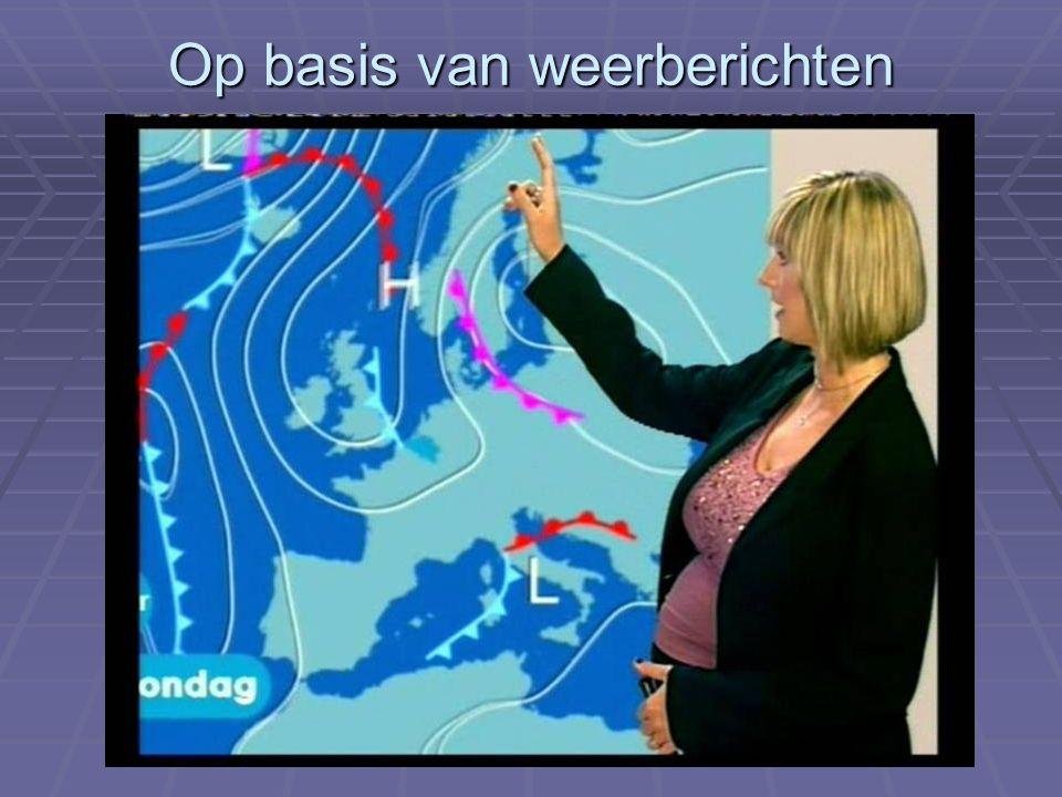 Op basis van weerberichten