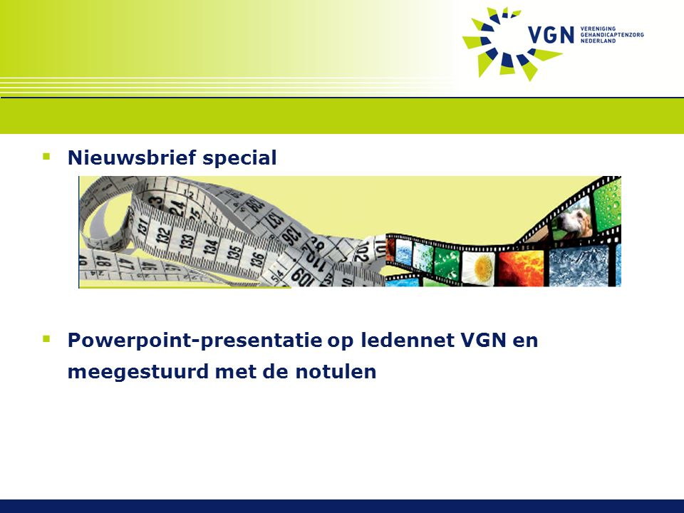  Nieuwsbrief special  Powerpoint-presentatie op ledennet VGN en meegestuurd met de notulen