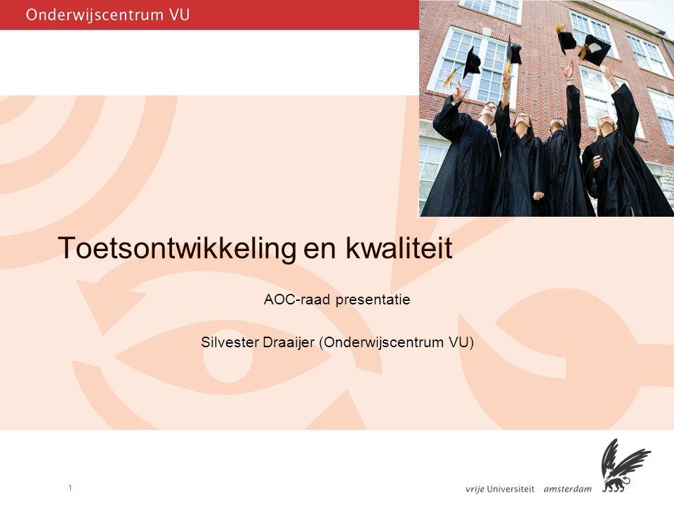 1 Toetsontwikkeling en kwaliteit AOC-raad presentatie Silvester Draaijer (Onderwijscentrum VU)