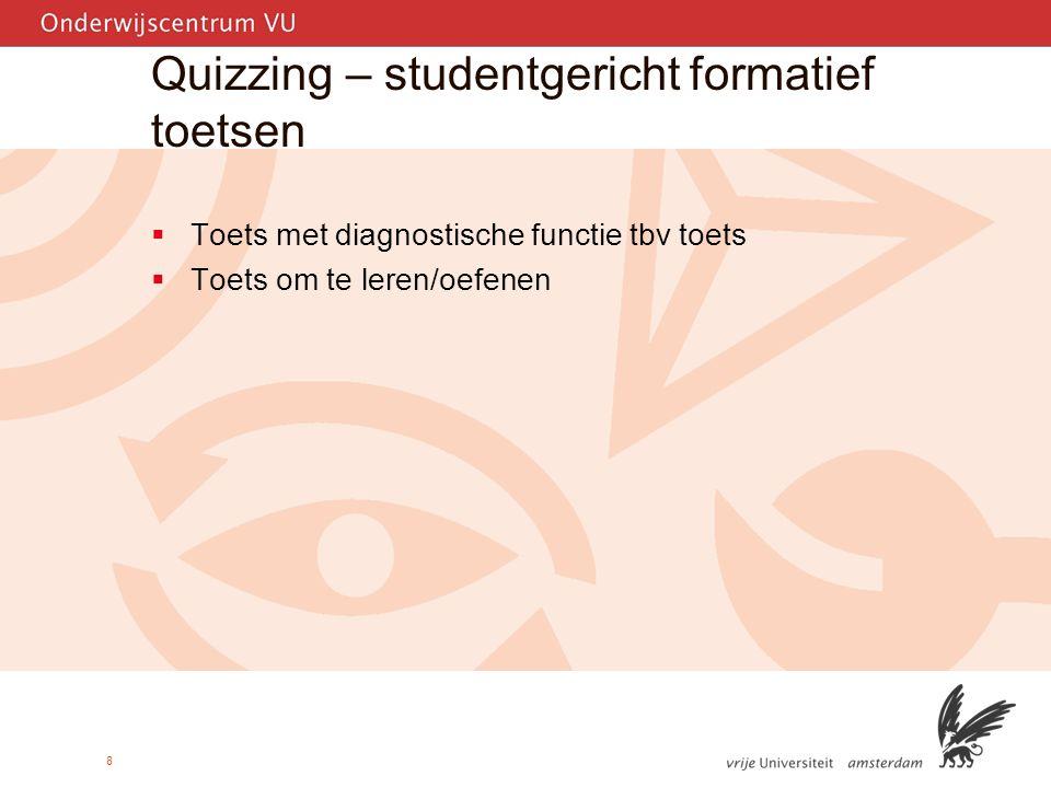 8 Quizzing – studentgericht formatief toetsen  Toets met diagnostische functie tbv toets  Toets om te leren/oefenen