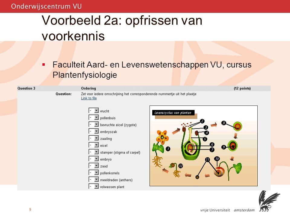 9 Voorbeeld 2a: opfrissen van voorkennis  Faculteit Aard- en Levenswetenschappen VU, cursus Plantenfysiologie