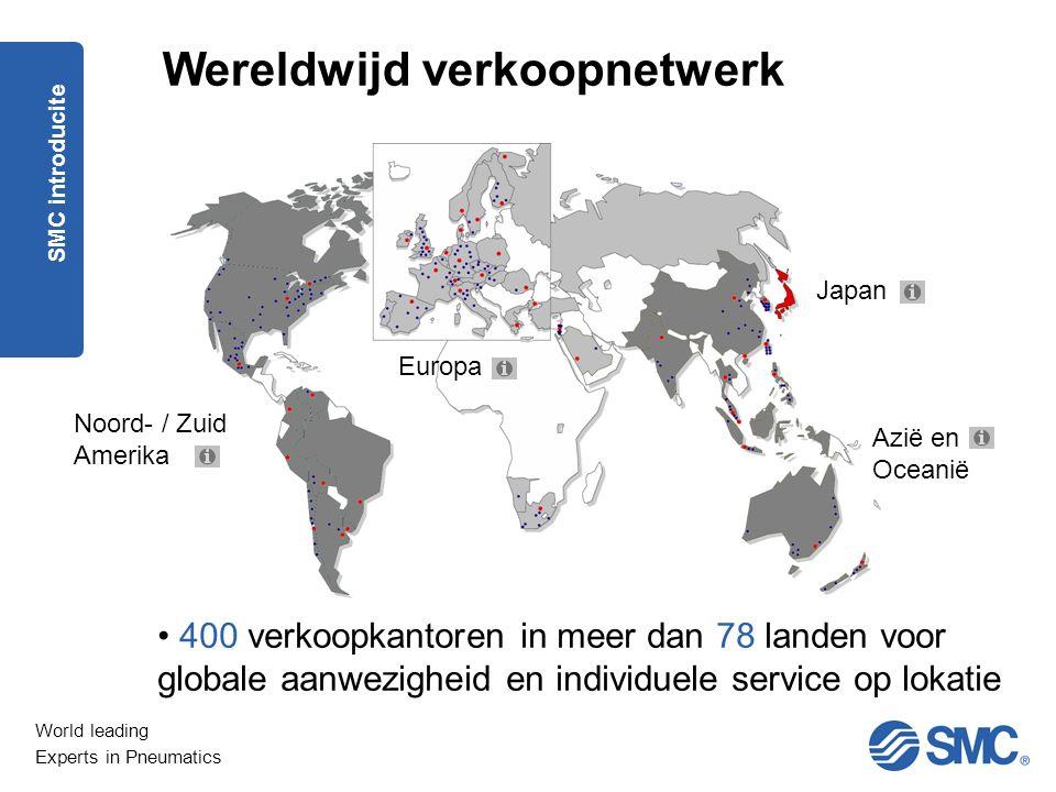 World leading Experts in Pneumatics Wereldwijd verkoopnetwerk Europa Azië en Oceanië Japan Noord- / Zuid Amerika 400 verkoopkantoren in meer dan 78 landen voor globale aanwezigheid en individuele service op lokatie SMC introducite