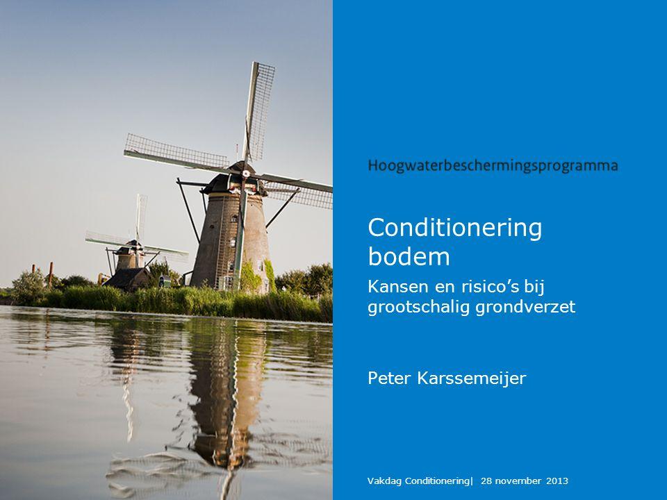 Conditionering bodem Kansen en risico's bij grootschalig grondverzet Peter Karssemeijer Vakdag Conditionering| 28 november 2013
