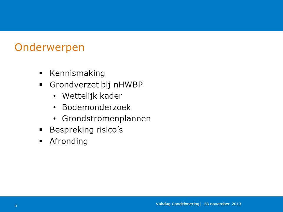 Onderwerpen  Kennismaking  Grondverzet bij nHWBP Wettelijk kader Bodemonderzoek Grondstromenplannen  Bespreking risico's  Afronding 3 Vakdag Conditionering| 28 november 2013
