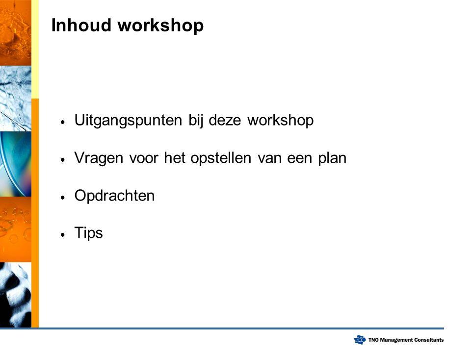 Inhoud workshop  Uitgangspunten bij deze workshop  Vragen voor het opstellen van een plan  Opdrachten  Tips