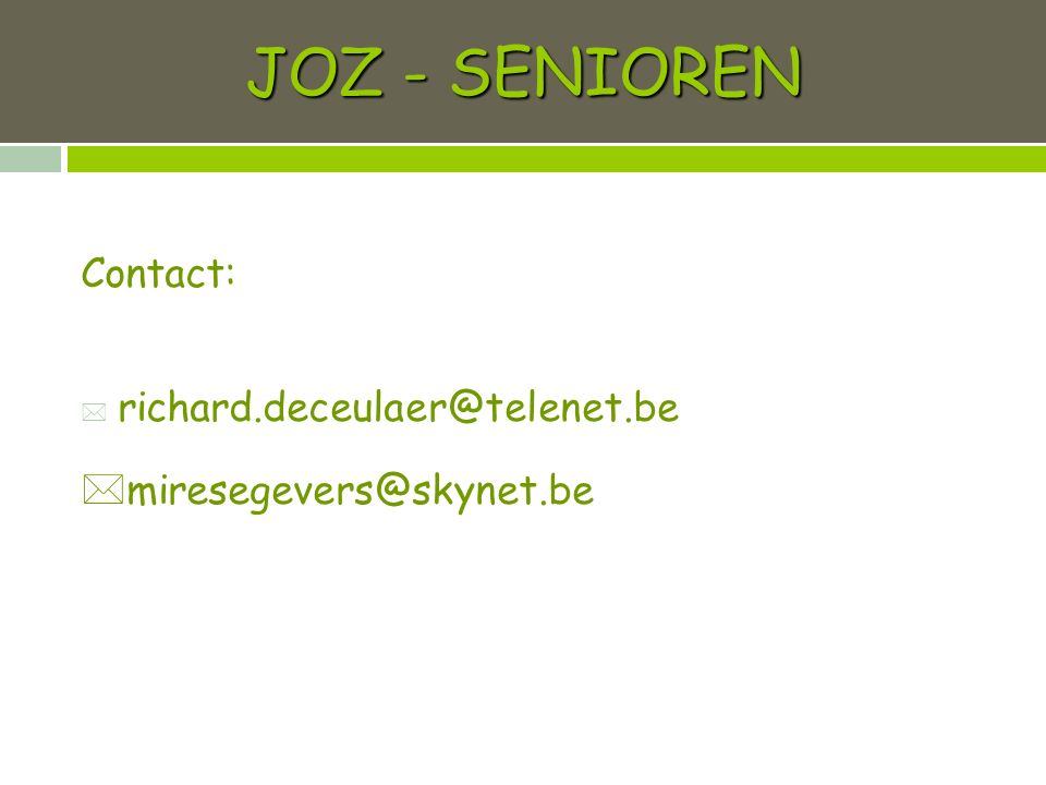 Contact:  richard.deceulaer@telenet.be  miresegevers@skynet.be JOZ - SENIOREN