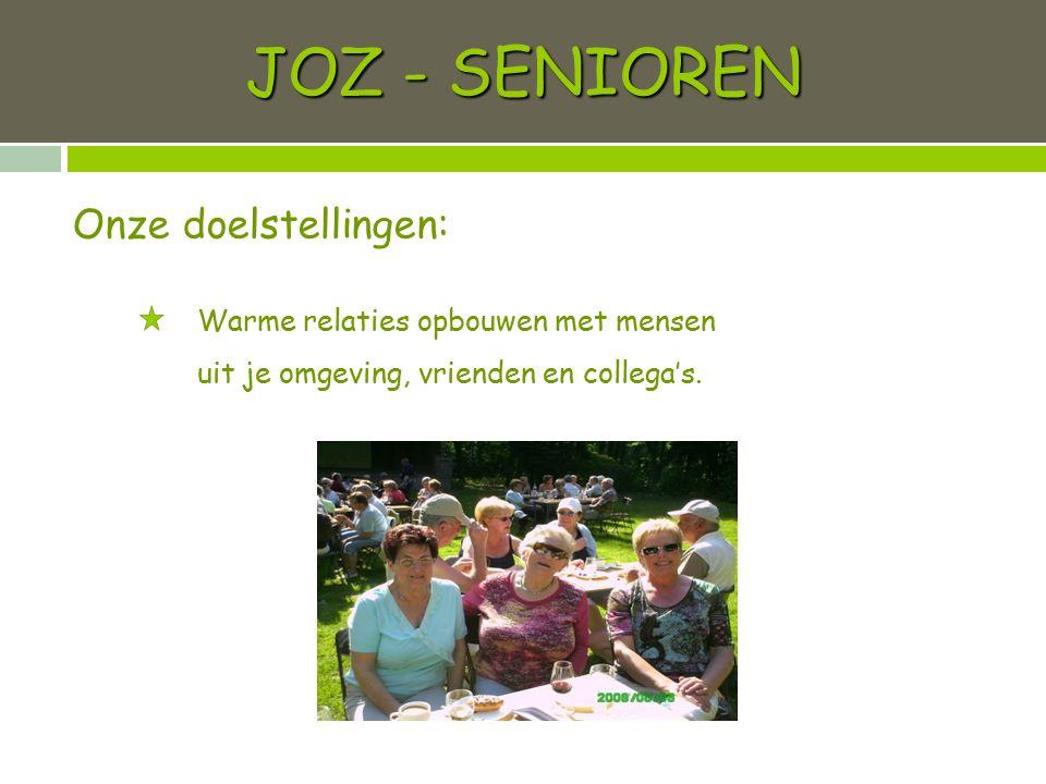 JOZ - SENIOREN Warme relaties opbouwen met mensen uit je omgeving, vrienden en collega's. Onze doelstellingen:
