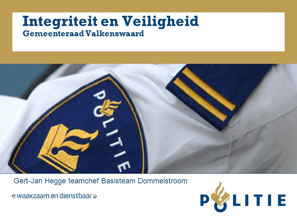 Integriteit en Veiligheid Gemeenteraad Valkenswaard Gert-Jan Hegge teamchef Basisteam Dommelstroom