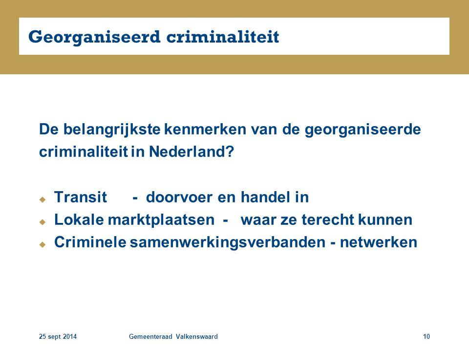 25 sept 2014Gemeenteraad Valkenswaard10 Georganiseerd criminaliteit De belangrijkste kenmerken van de georganiseerde criminaliteit in Nederland?  Tra