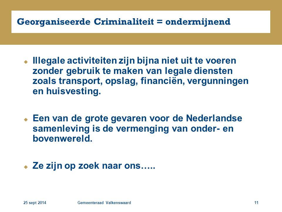 25 sept 2014Gemeenteraad Valkenswaard11 Georganiseerde Criminaliteit = ondermijnend  Illegale activiteiten zijn bijna niet uit te voeren zonder gebru
