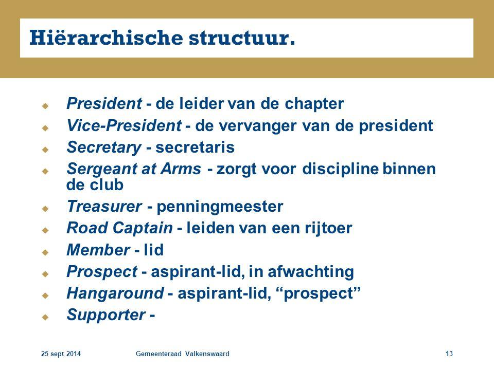 25 sept 2014Gemeenteraad Valkenswaard13 Hiërarchische structuur.  President - de leider van de chapter  Vice-President - de vervanger van de preside