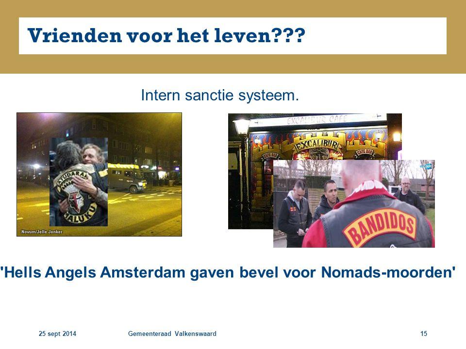 25 sept 2014Gemeenteraad Valkenswaard15 Vrienden voor het leven??? Intern sanctie systeem. 'Hells Angels Amsterdam gaven bevel voor Nomads-moorden'