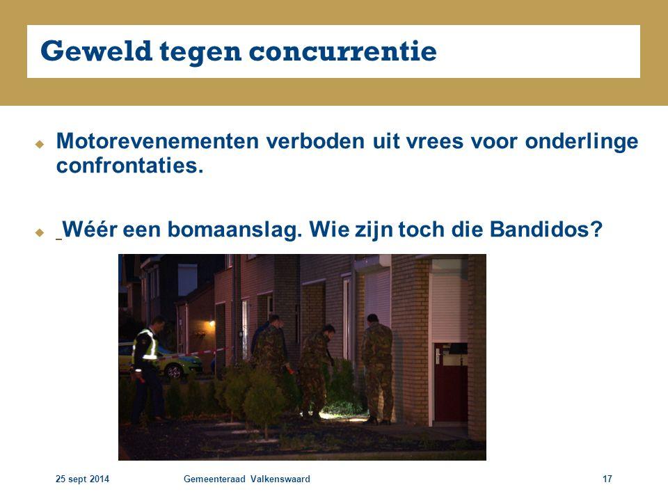 25 sept 2014Gemeenteraad Valkenswaard17 Geweld tegen concurrentie  Motorevenementen verboden uit vrees voor onderlinge confrontaties.  Wéér een boma