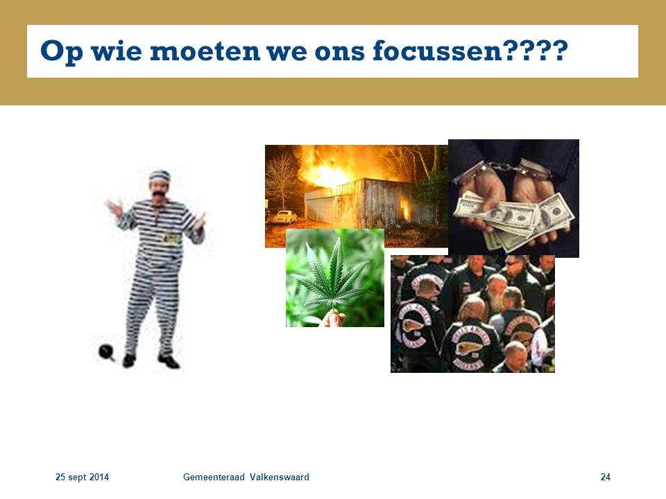 25 sept 2014Gemeenteraad Valkenswaard24 Op wie moeten we ons focussen????