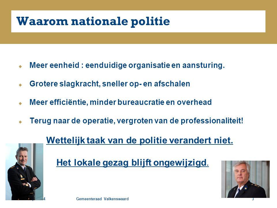 25 sept 2014Gemeenteraad Valkenswaard3 Waarom nationale politie  Meer eenheid : eenduidige organisatie en aansturing.  Grotere slagkracht, sneller o