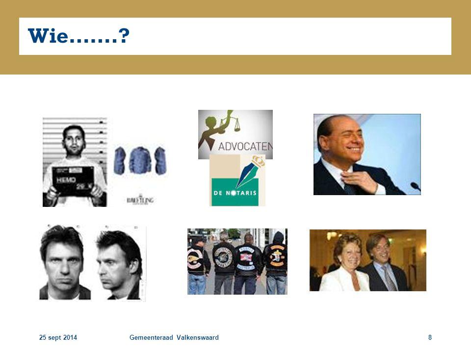 25 sept 2014Gemeenteraad Valkenswaard19 Speerpunten landelijke aanpak Overheid  Prioriteit strafrechtelijke vervolging OMG's  Sluiten Clubhuizen..
