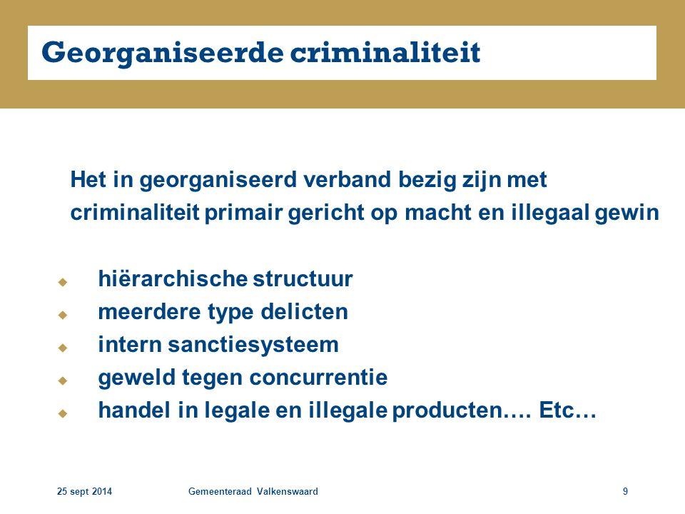 25 sept 2014Gemeenteraad Valkenswaard9 Georganiseerde criminaliteit Het in georganiseerd verband bezig zijn met criminaliteit primair gericht op macht