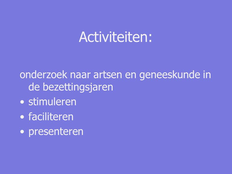Activiteiten: onderzoek naar artsen en geneeskunde in de bezettingsjaren stimuleren faciliteren presenteren