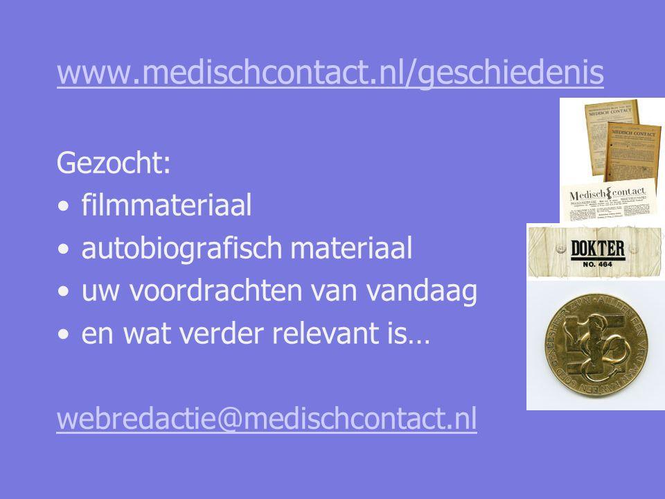 www.medischcontact.nl/geschiedenis Gezocht: filmmateriaal autobiografisch materiaal uw voordrachten van vandaag en wat verder relevant is… webredactie@medischcontact.nl