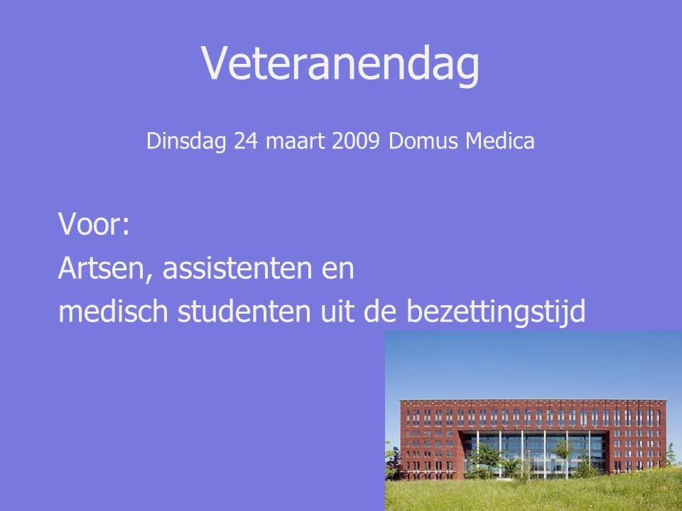 Veteranendag Dinsdag 24 maart 2009 Domus Medica Voor: Artsen, assistenten en medisch studenten uit de bezettingstijd