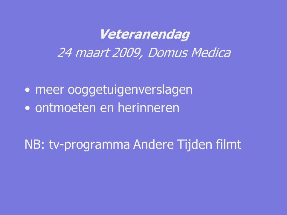 Veteranendag 24 maart 2009, Domus Medica meer ooggetuigenverslagen ontmoeten en herinneren NB: tv-programma Andere Tijden filmt