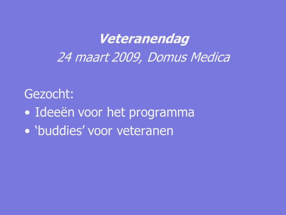 Veteranendag 24 maart 2009, Domus Medica Gezocht: Ideeën voor het programma 'buddies' voor veteranen