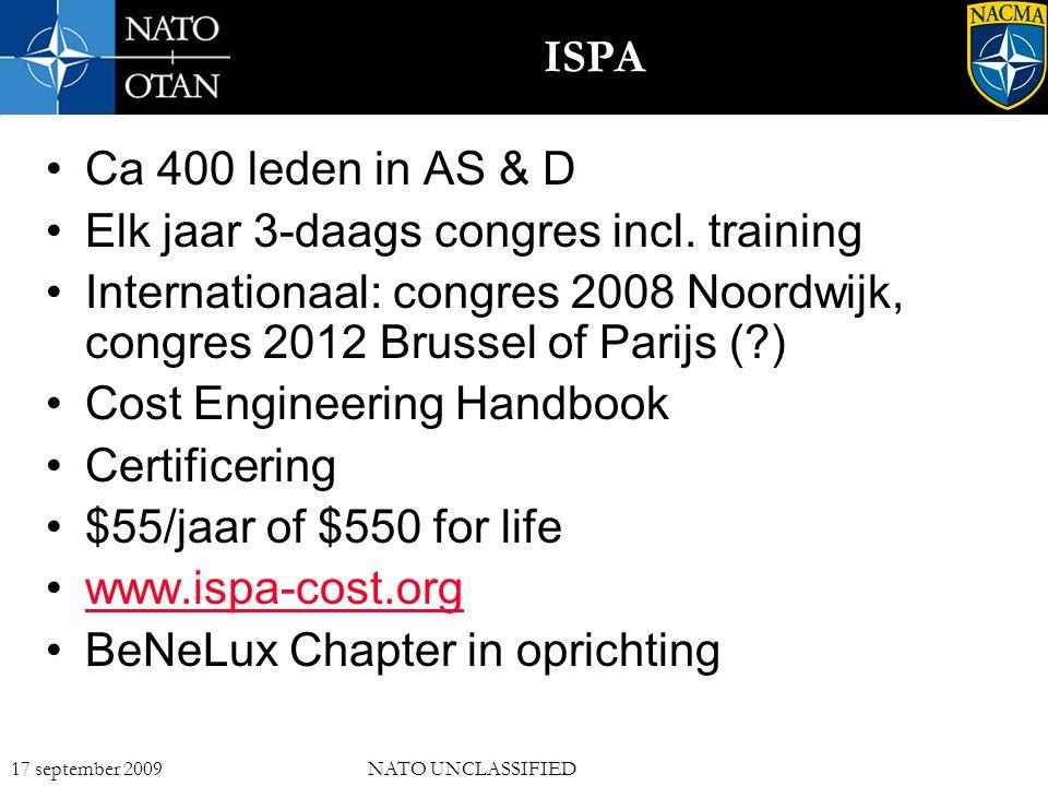 18 17 september 2009NATO UNCLASSIFIED ISPA Ca 400 leden in AS & D Elk jaar 3-daags congres incl. training Internationaal: congres 2008 Noordwijk, cong
