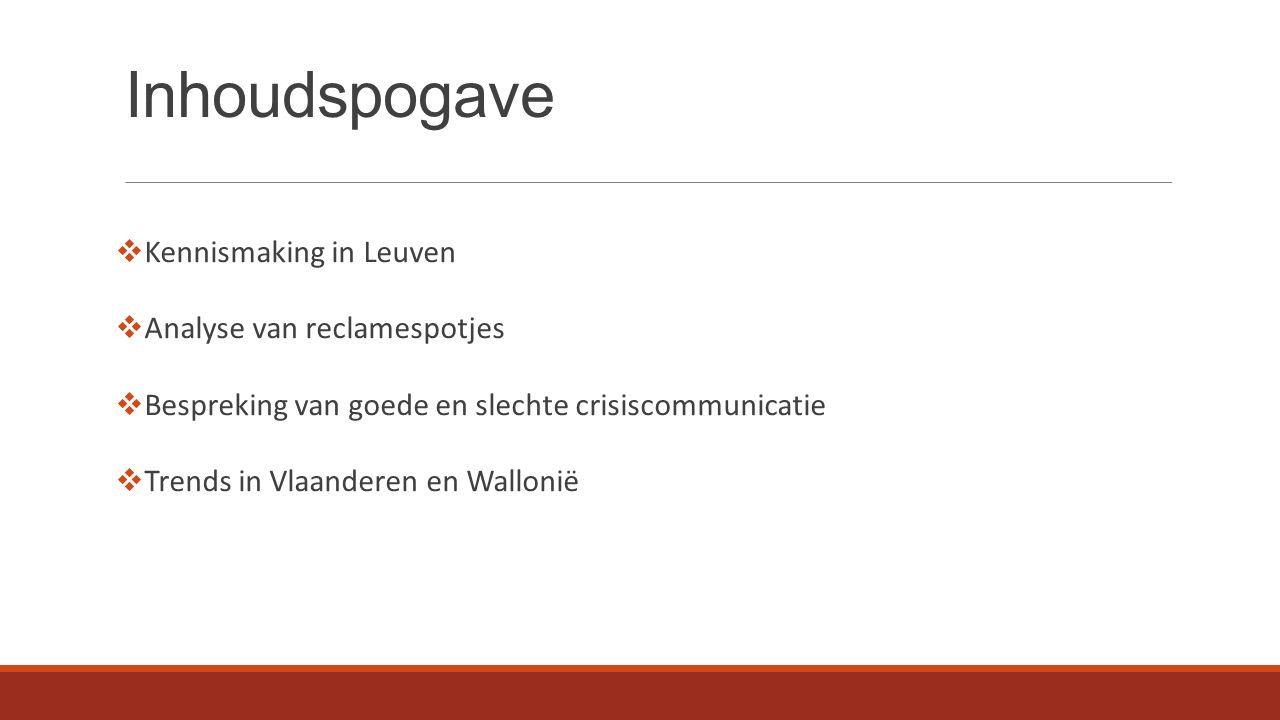 Inhoudspogave  Kennismaking in Leuven  Analyse van reclamespotjes  Bespreking van goede en slechte crisiscommunicatie  Trends in Vlaanderen en Wal