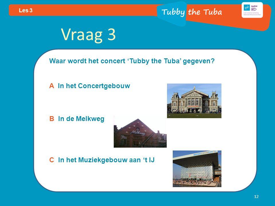 12 Les 3 Vraag 3 Waar wordt het concert 'Tubby the Tuba' gegeven.